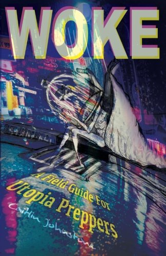 Woke: A Field Guide For Utopia Preppers por Caitlin Johnstone