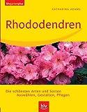 Rhododendren: Die schönsten Arten und Sorten. Auswählen, Gestalten, Pflegen