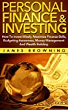 Personal Finance & Investing:How to Invest Wisely, Maximize Finance Skills, Budgeting Awareness, Money Management and Wealth Building (Financial planning, Risk Management, Debt, Money, Investments)