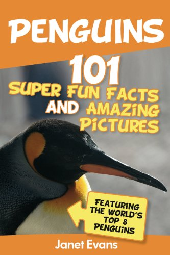 Penguins: 101 Fun Facts & Amazing Pictures (Featuring The World's Top 8 Penguins) (English Edition) (Themen Party Fun Christmas)