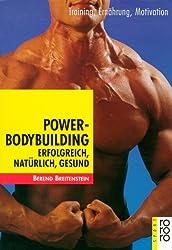 Power-Bodybuilding: Erfolgreich, natürlich, gesund. Training, Ernährung, Motivation