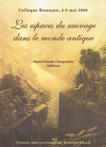 Les espaces du sauvage dans le monde antique : Approches et définitions, Colloque de Besançon, 4-5 mai 2000