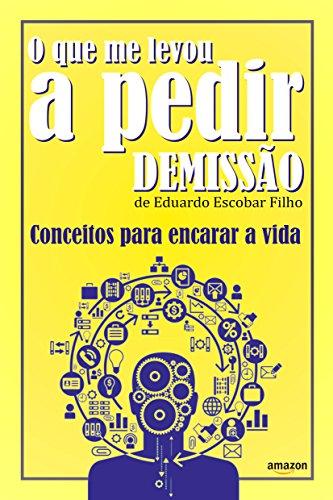 O que me levou a pedir demissão: Conceitos para encarar a vida (Portuguese Edition)
