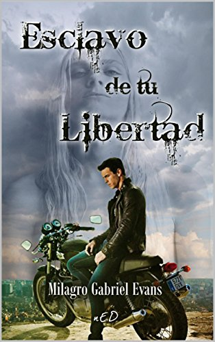 Esclavo de tu libertad: Novela Homoerotica por Milagro Gabriel Evans