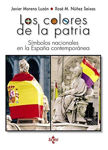 Los colores de la patria: Símbolos nacionales en la España contemporánea (Biblioteca De Historia Y Pensamiento Político)