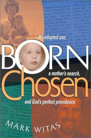 Born Chosen: An Adopted Son, a Mother's Search, and God's Perfect Providence by Mark Witas (2002-07-01)