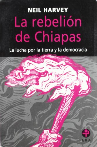 La rebelion de chiapas. la lucha por la tierra y la democracia (Problemas De Mexico/Problems of Mexico) por Neil Harvey