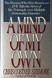 Mind of My Own: The Women Who Was Known AsEve Tells the Story of Her Triumph over Multiple Personality Disorder