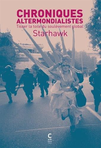 Chroniques altermondialistes : Tisser la toile du soulèvement global par Starhawk