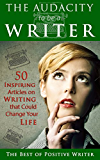 The Audacity to be a Writer: 50 Inspiring Articles on Writing that Could Change Your Life (English Edition)