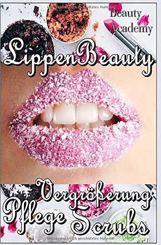 Lippen Beauty: Alles für die Lippen: natürliche Vergrößerung, Scrubs, Pflege, Anti Age, Lifting - Naturkosmetik selbst gemacht (Anti-age-lippe)