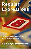 Regular Expressions: For beginners and advanced level programmers.