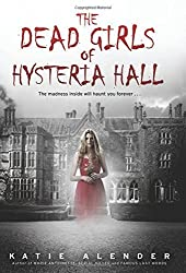 The Dead Girls of Hysteria Hall by Katie Alender (2015-08-25)