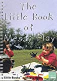 The Little Book of Messy Play: Little Books with Big Ideas (Little Books)