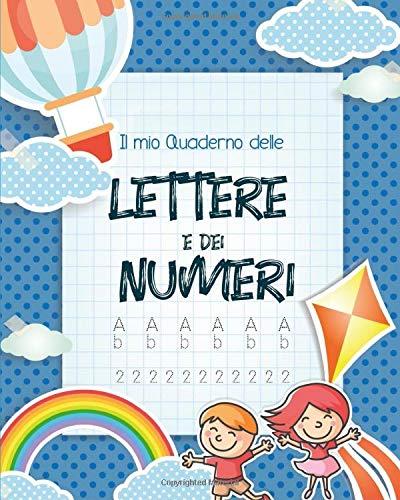 il mio quaderno delle lettere e dei numeri: imparare a scrivere - lettere e numeri