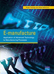 E-Manufacture: Application of Advanced Technology to Manufacturing Processes
