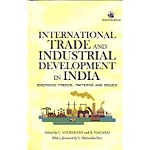 International Trade and Industrial Development in India: Emerging Trends, Patterns and Issues