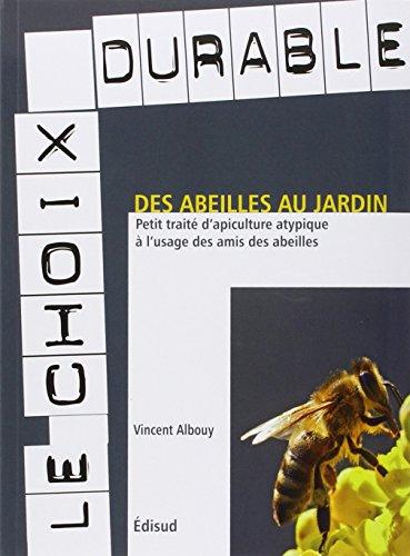 Des abeilles au jardin : Petit traité d'apiculture atypique à l'usage des amis des abeilles