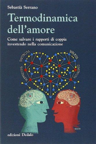 Termodinamica dell'amore. Come salvare i rapporti di coppia investendo nella comunicazione (Nuova biblioteca Dedalo) por Sebastià Serrano
