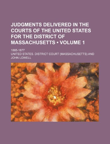 Judgments Delivered in the Courts of the United States for the District of Massachusetts (Volume 1); 1865-1877