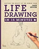 Life Drawing in 15 Minutes: Capture the beauty of the human form (Draw in 15 Minutes Book 3) (English Edition)