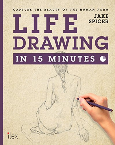 Life Drawing in 15 Minutes: Capture the beauty of the human form (Draw in 15 Minutes Book 3) (English Edition) por Jake Spicer
