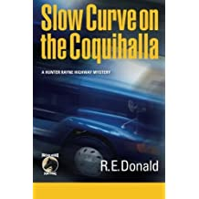 Slow Curve on the Coquihalla: A Hunter Rayne highway mystery (Volume 1) by R E Donald (2012-06-15)