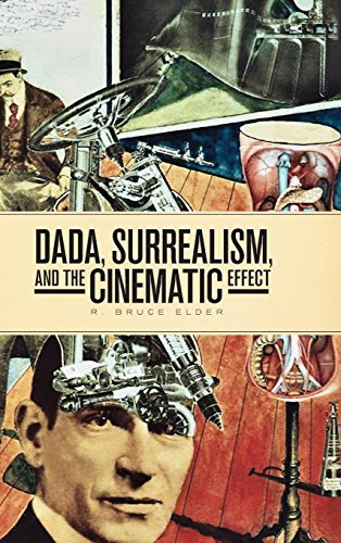 Dada, Surrealism, and the Cinematic Effect par R. Bruce Elder