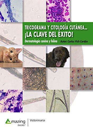 Tricograma y citología cutánea: ¡La clave del éxito! (VETERINARIA) por Carlos Vich Cordón