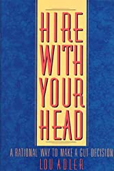 Hire With Your Head : A Rational Way to Make a Gut Decision by Lou Adler (1998-09-07)