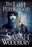 The Last Pendragon (The Last Pendragon Saga Book 1) by Sarah Woodbury