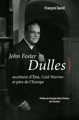 John Foster Dulles : Secrétaire d'Etat, Cold Warrior et père de l'Europe