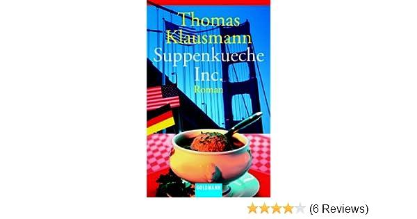 Suppenkueche Inc.: Amazon.de: Thomas Klausmann: Bücher