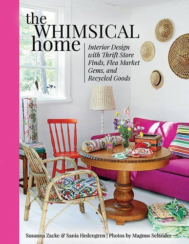 The Whimsical Home: Interior Design with Thrift Store Finds, Flea Market Gems, and Recycled Goods by Susanna Zacke (2015-11-17)
