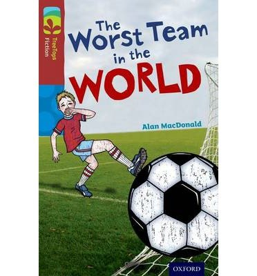 [(Oxford Reading Tree TreeTops Fiction: Level 15: The Worst Team in the World)] [ By (author) Alan MacDonald, Illustrated by John Eastwood ] [January, 2014]