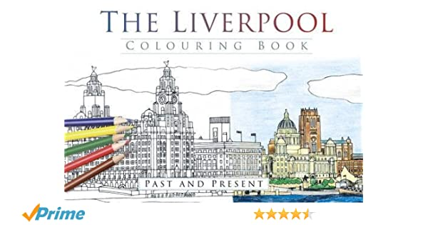 The Liverpool Colouring Book Past Present Past Present