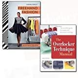 The Overlocker Technique Manual and Freehand Fashion 2 Books Bundle Collection - Learn to Sew the Perfect Wardrobe - No Patterns Required! [Hardcover],The Complete Guide to Serging and Decorative Stitching