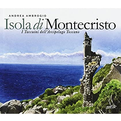 Isola Di Montecristo. I Taccuini Dell'arcipelago Toscano. Ediz. Illustrata