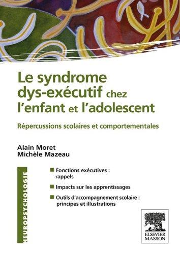 Le syndrome dys-excutif chez l'enfant et l'adolescent: Rpercussion scolaires et comportementales
