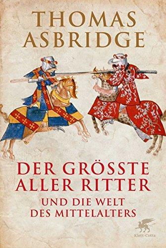 Der größte aller Ritter: und die Welt des Mittelalters