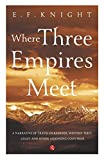 Where Three Empires Meet: Narrative of travel in Kashmir, Western Tibet, Gilgit and other adjoining countries