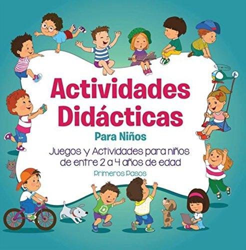Actividades Didácticas Para Niños: Juegos y Actividades para niños de entre 2 a 4 años de edad por Primeros Pasos