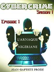 Cybercrime - Épisode 1x01 : L'arnaque nigériane (French Edition)