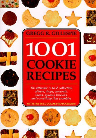 1001 Cookie Recipes: The Ultimate A-To-Z Collection of Bars, Drops, Crescents, Snaps, Squares, Biscuits, and Everything That Crumbles by Gillespie, Gregg R. (1995) Hardcover