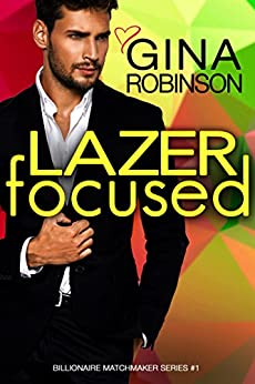 Lazer Focused: A Jet City Billionaire Romance (The Billionaire Matchmaker Series Book 1) by [Robinson, Gina]