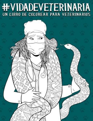 Vida de veterinaria: Un libro de colorear para veterinarios: Un libro de colorear para adultos y un regalo antiestrés original y divertido para ... alivio del estrés y la meditación consciente) por Papeterie Bleu