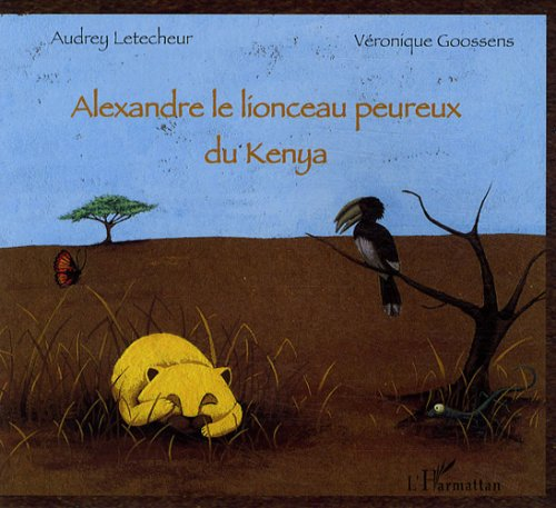 Alexandre le lionceau peureux du Kenya par Goossens Véronique
