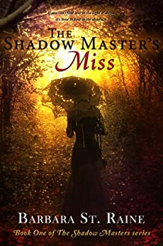 The Shadow Master's Miss:  Historical Paranormal Romance,  Gothic Romance ( American ),   psychic,  Shadow Masters Series, Book one, 18 +  (The Shadow Masters series Book 1) by [St. Raine, Barbara]