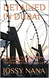 DETAINED IN DUBAI: A TELL IT ALL TALE OF A MODERN DAY SLAVERY,HUMAN TRAFFICKING,EXTORTION AND LIES