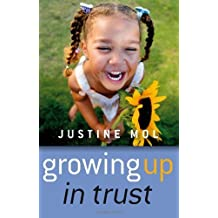 Growing Up in Trust: Raising Kids Without Rewards or Punishment by Justine Mol (2008-04-30)
